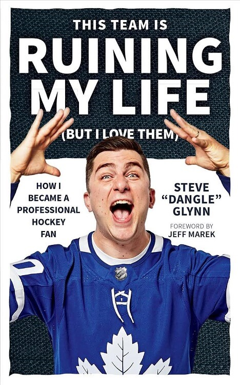 This Game is Ruining My Life (But I Love Them): How I Became a Professional Hockey Fan by Steve Dangle Glynn