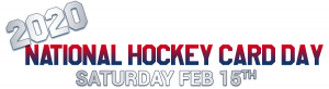 2020 National Hockey Card Day - Saturday February 15