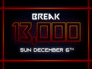 Break 13,000 - Sunday December 6th
